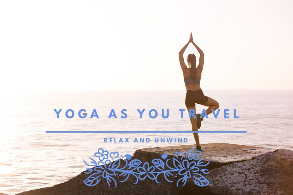 Why It Is Crucial To Do Yoga While Travelling